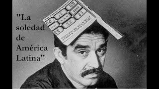 EL TAMAÑO DE NUESTRA SOLEDAD - Gabriel García Márquez - Discurso por la obtención del Premio Nobel de Literatura (1982)