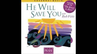 Bob Fitts- He Will Come And Save You (Hosanna! Music)