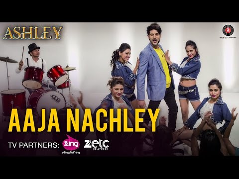 Aaja Nachley - Ashley | Rishi Bhutani & Gurleen Chopra | Nakash Aziz