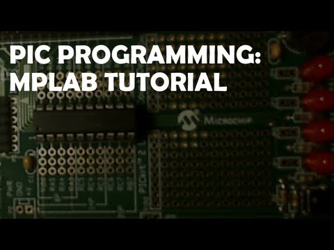 MPLAB Tutorial: How To Make a Project, Compile and Upload Code to a PIC Microcontroller