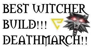 getlinkyoutube.com-WITCHER 3: BEST DEATHMARCH BUILD!!!