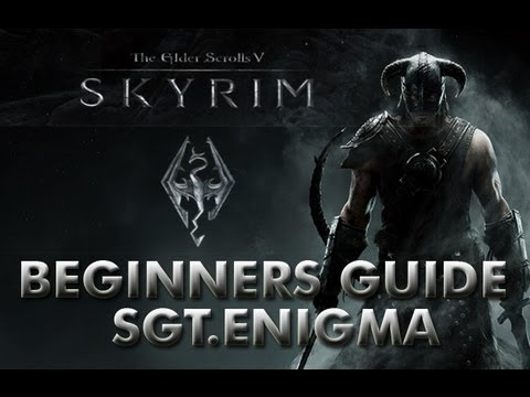 Skyrim: A Beginners Guide by Sgt.Enigma
