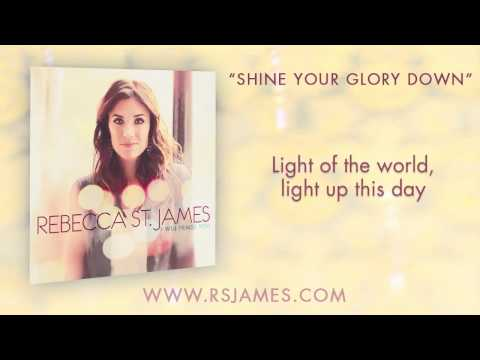rebecca st james shine your glory down official lyric video