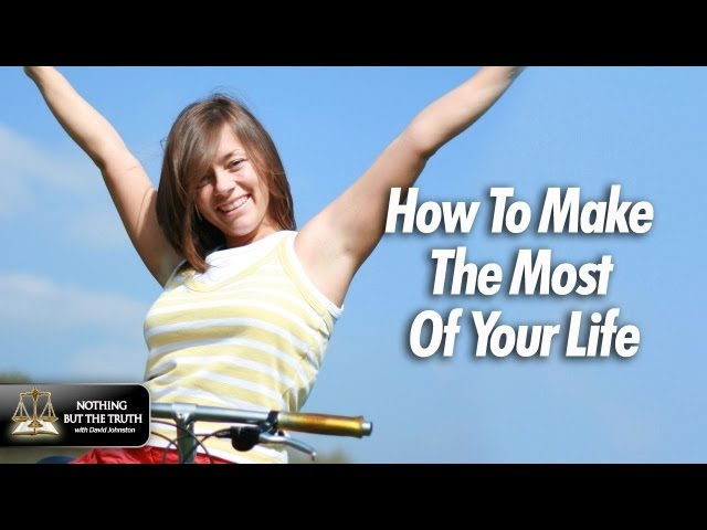 How To Make The Most of Your Life