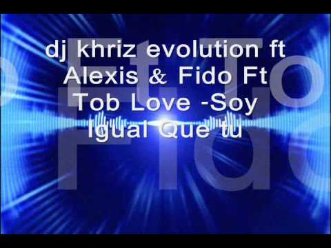 dj khriz evolution ft Alexis & Fido Ft Tob Love -Soy Igu
