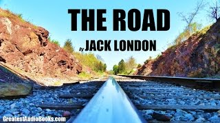 THE ROAD by Jack London - FULL AudioBook | GreatestAudioBooks.com width=