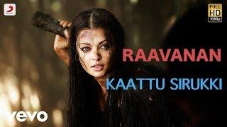 Raavanan - Kaattu Sirukki Tamil Lyric | A.R. Rahman | Vikram, Aishwarya Rai