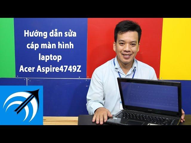 Acer Aspire4749Z - Hướng dẫn sửa cáp màn hình laptop