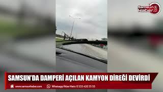 Samsun'da damperi açılan kamyon direği devirdi