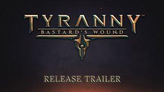 Tyranny - Bastard's Wound Release Trailer