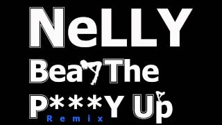 Nelly - Beat The Pussy Up Remix