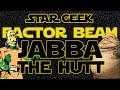 Star Wars Factor Beam, Episode 24: Jabba the Hutt Fun Facts - Star Geek