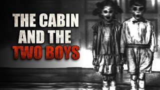 """The Cabin And The Two Boys"" Creepypasta"