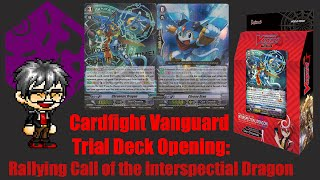 Cardfight Vanguard Trial Deck Opening: Rallying Call of the Interspectral Dragon