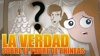 El Padre de Phineas: LA VERDAD