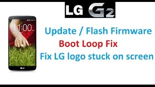 LG G2 - Fix LG Logo Stuck/ Boot Loop Fix / Flash Firmware - EASY METHOD