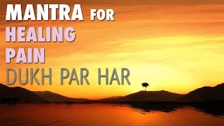 Meditation MANTRA for HEALING PAIN | Dukh Par Har | Soothing Chants