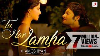 Tu Har Lamha - Khamoshiyan | New Full Song Video | Arijit Singh | Ali Fazal | Sapna Pabbi