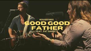 getlinkyoutube.com-Good Good Father - HOUSEFIRES II (Featuring Pat Barrett)