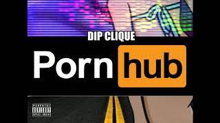 """DIP Clique """"PORNHUB"""" [Prod. Syndrome]"""