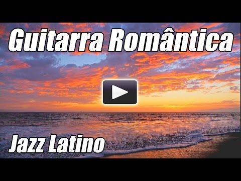 Guitarra Espanhola romantico Chill out Latin Jazz Flamenco salsa instrumental musica relaxante relax