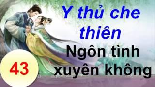 Y thủ che thiên -Ngôn tình xuyên không - Truyện ngôn tình Audio - Phần 43