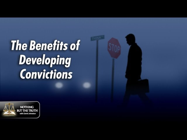 The Benefits of Developing Convictions