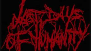 Last Days of Humanity - The Sound of Rancid Juices Sloshing Around Your Coffin