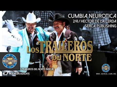 LOS TRAILEROS DEL NORTE FT JUAN GARCIA - CUMBIA NEUROTICA