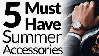 5 Summer Accessories Every Man MUST Have | Summertime Casual Men's Wardrobe Essentials