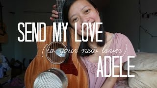 Send My Love (To Your New Lover) - Adele Cover
