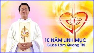 Thánh lễ tạ ơn 10 năm Linh mục Giuse Lâm Quang Thi