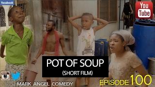 getlinkyoutube.com-POT OF SOUP - Short Film (Mark Angel Comedy) (Episode 100)