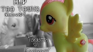 "MLP- Too Young | S2 | Ep 5 | ""Forgotten Forgiveness"""