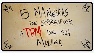 getlinkyoutube.com-5 MANEIRAS DE SOBREVIVER A TPM DE SUA MULHER