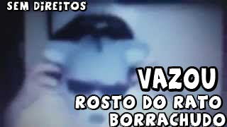 getlinkyoutube.com-Rato borrachudo rosto - vazou na live sem direitos autorais