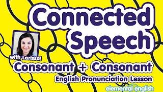 getlinkyoutube.com-Connected Speech: Consonants + Consonants | English Pronunciation Lesson