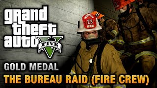 getlinkyoutube.com-GTA 5 - Mission #67 - The Bureau Raid (Fire Crew) [100% Gold Medal Walkthrough]