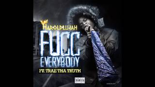getlinkyoutube.com-Haroldlujah ft Trae Tha Truth - Fucc Everybody