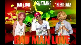 JAH LION x BLEND MAN x GHATIANNE - BAD MAN LOVE