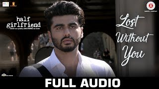 Lost Without You - Full Audio |Half Girlfriend | Arjun K & Shraddha K |Ami Mishra & Anushka Shahaney