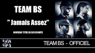 Team BS - Jamais Assez