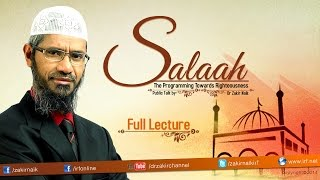 getlinkyoutube.com-SALAAH -  THE PROGRAMMING TOWARDS RIGHTEOUSNESS | LECTURE + Q & A | DR ZAKIR NAIK