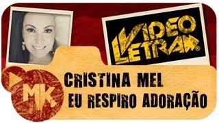 Cristina Mel - EU RESPIRO ADORAÇÃO - Vídeo da LETRA Oficial HD MK Music (VideoLETRA®)