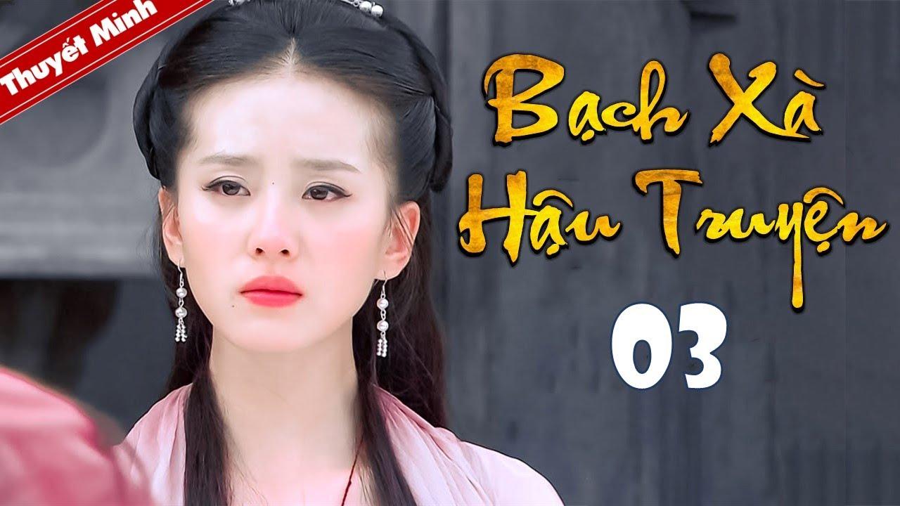 Phim Tiên Hiệp Siêu Hay 2020 | BẠCH XÀ HẬU TRUYỆN - Tập 03 [Thuyết Minh] | Cổ Trang Trung Quốc Hay