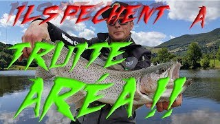 Pêche à TRUITE AREA !!