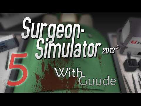 Guude Games - Surgeon Simulator 2013 - E05 - We are Moving!