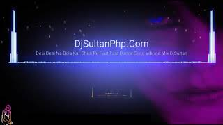 Desi Desi Na Bolya Kar Chori Re. Mix By Dj Sultan