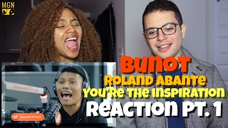 Bunot (Rolant Abante) - You're The Inspiration Reaction Pt.1