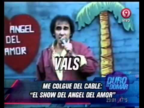 Duro de Domar - Me Colgue del Cable - El Show del Angel del Amor  15-05-12